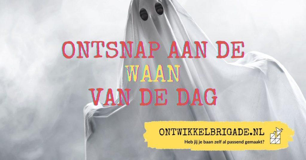 ontsnap aan de waan van de dag - ontwikkelbrigade.nl